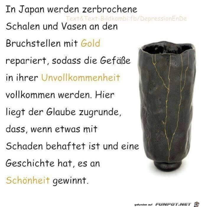 In Japan werden zerbrochene Schalen...