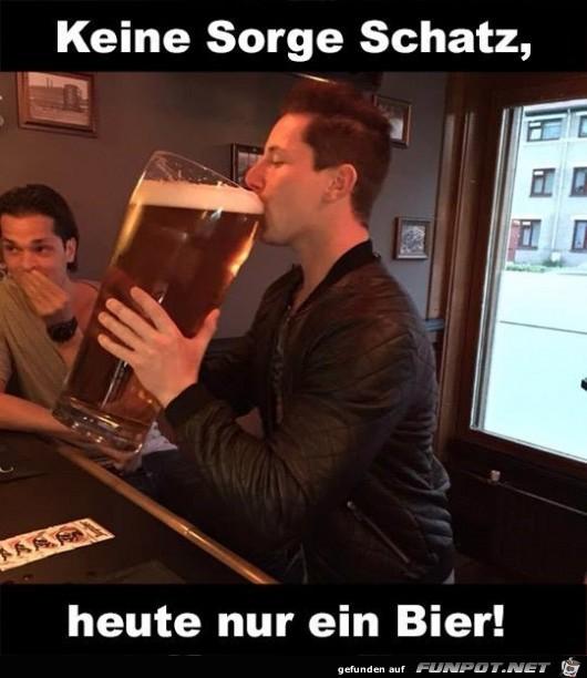 heute nur ein Bier