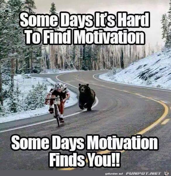 manchmal findest die Motivation dich