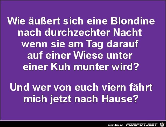 wie äussert sich eine Blondine ????.....