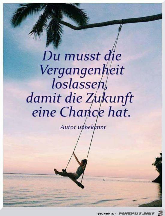 du musst die Vergangenheit loslassen.......