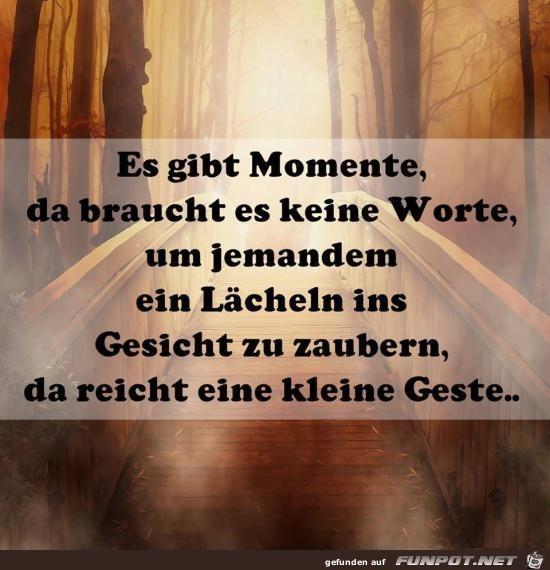 es gibt Momente......