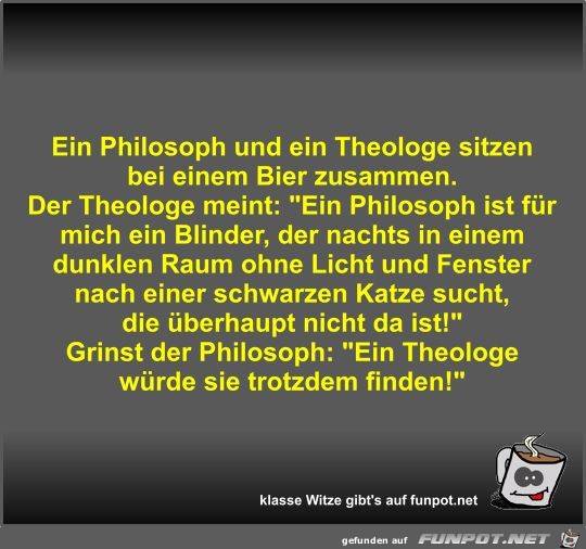 Ein Philosoph und ein Theologe sitzen bei einem Bier...