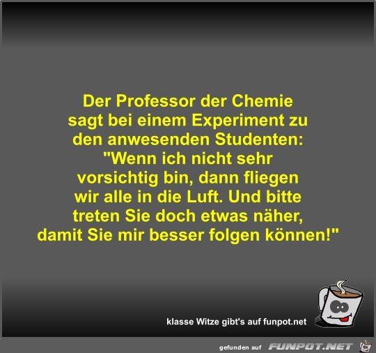 Der Professor der Chemie sagt bei einem Experiment zu den...