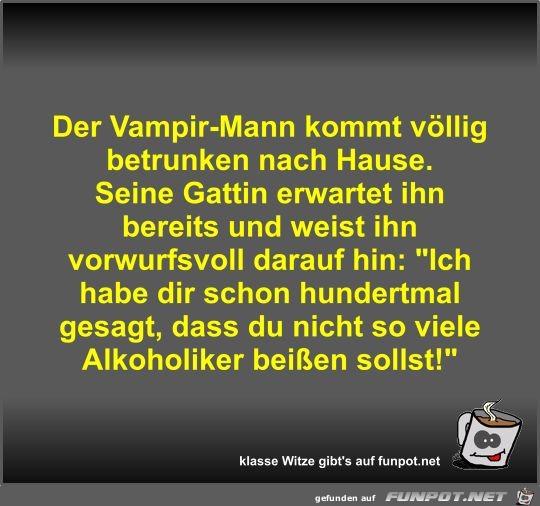 Der Vampir-Mann kommt völlig betrunken nach Hause