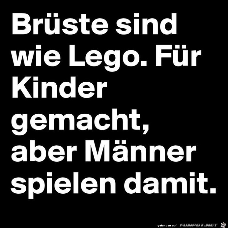 Brüste sind wie Lego,....