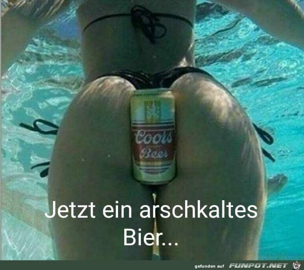 Jetzt ein arschkaltes Bier