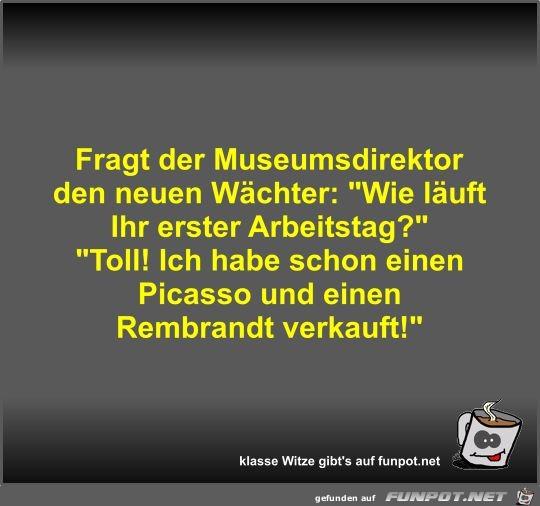 Fragt der Museumsdirektor den neuen Wächter
