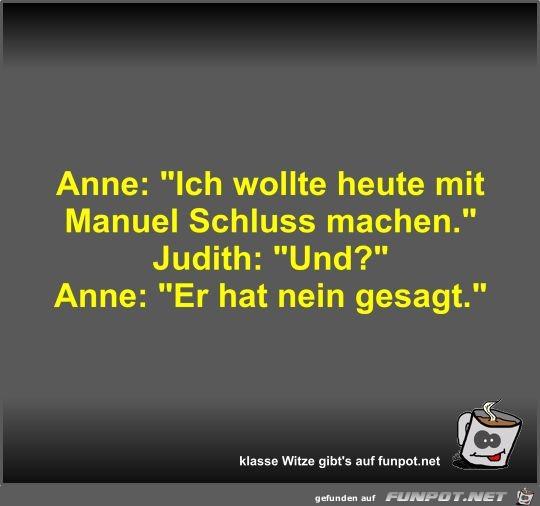 Anne: Ich wollte heute mit Manuel Schluss machen
