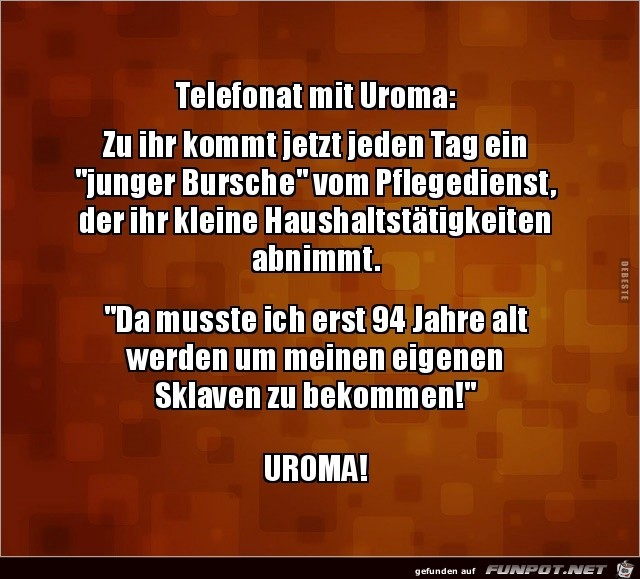 Telefonat mit Uroma:.....