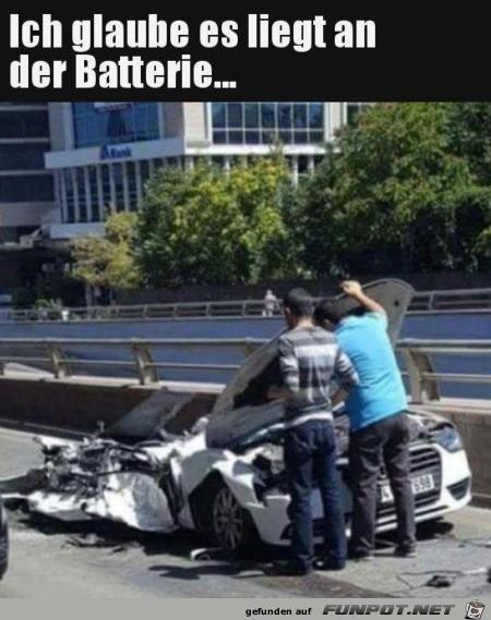 Es liegt sicher an der Batterie