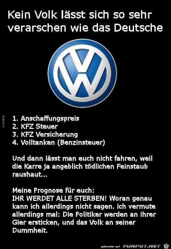 kein Volk lässt sich so sehr verarschen wie das Deutsche...