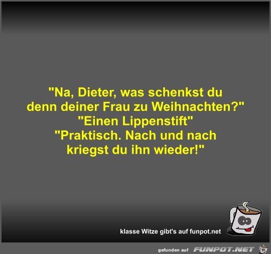 Na, Dieter, was schenkst du denn deiner Frau zu...
