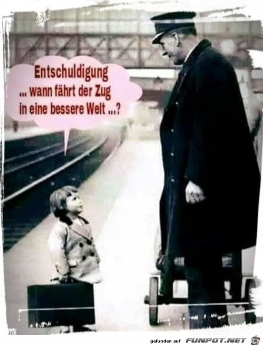 Wann fährt der Zug in eine bessere Welt?