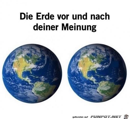 Die Erde braucht deine Meinung nicht