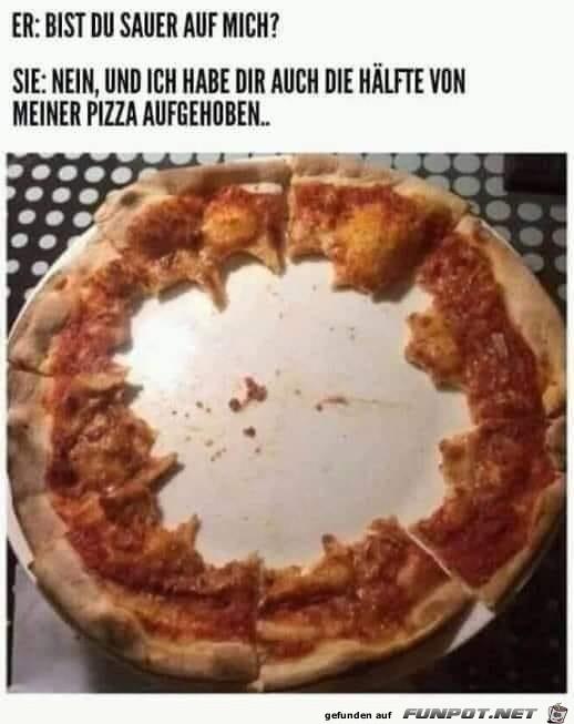 Ich hab dir die Hälfte der Pizza übrig gelassen