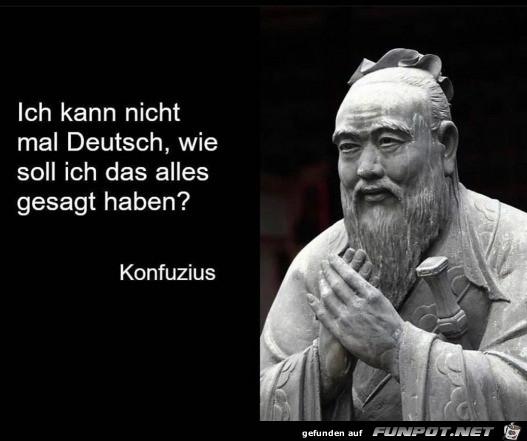 Konfuzius kann nicht mal Deutsch