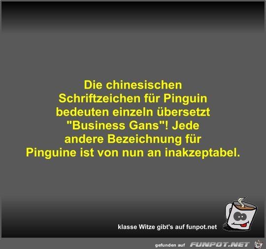 Die chinesischen Schriftzeichen für Pinguin bedeuten...