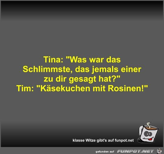 Tina: Was war das Schlimmste