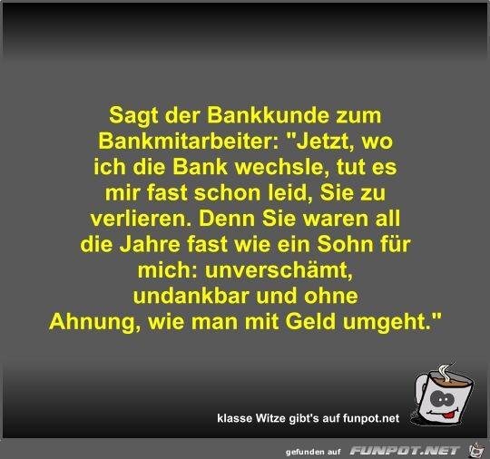 Sagt der Bankkunde zum Bankmitarbeiter