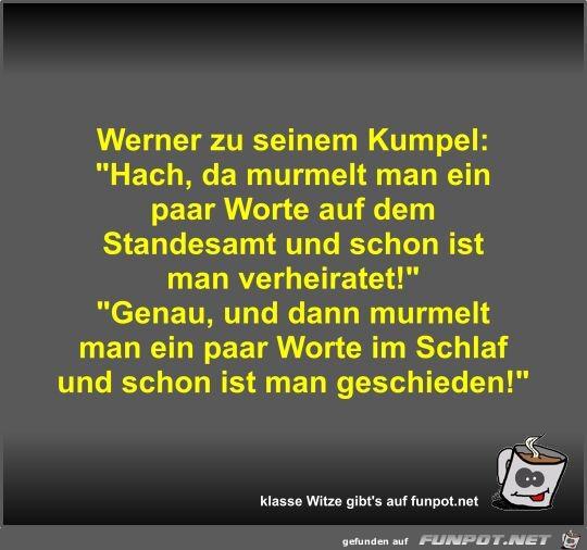 Werner zu seinem Kumpel