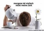 Morgens-ist-einfach-nicht-meine-Zeit-:-).jpg auf www.funpot.net