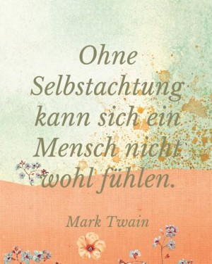 Ohne-Selbstachtung-kann-sich-ein-Mensch....jpg auf www.funpot.net