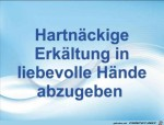 Hartnäckige-Erkältung-in-liebevolle-Hände-abzugeben.jpg auf www.funpot.net