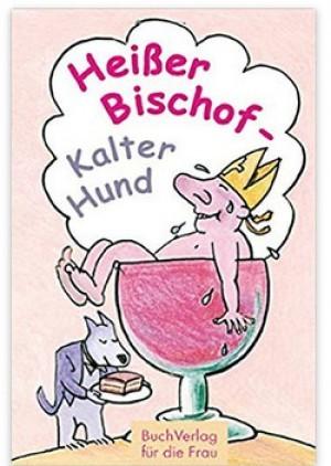 Heißer Bischof - kalter Hund: Rezepte mit...