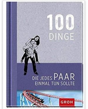 100 Dinge, die jedes Paar einmal tun sollte!