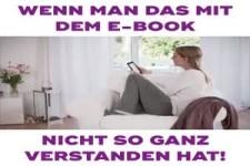 Wenn man das mit dem E-Book nicht so ganz verstanden hat